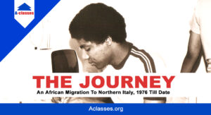 THE JOURNEY: An African Migration to Northern Italy, 1976 till Date