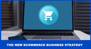 The New Ecommerce Business Strategy